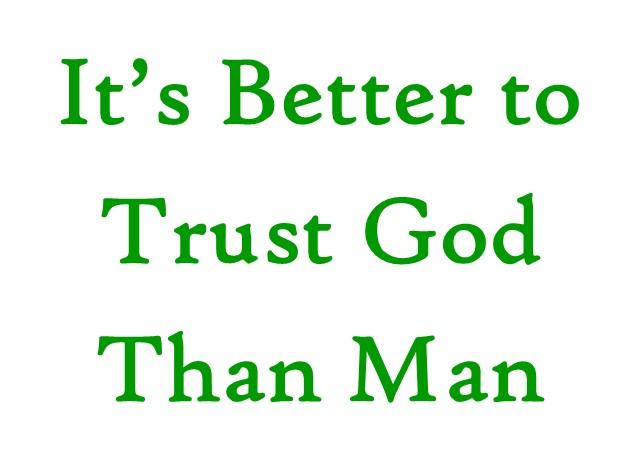 It's Far Better to Trust God thanMan