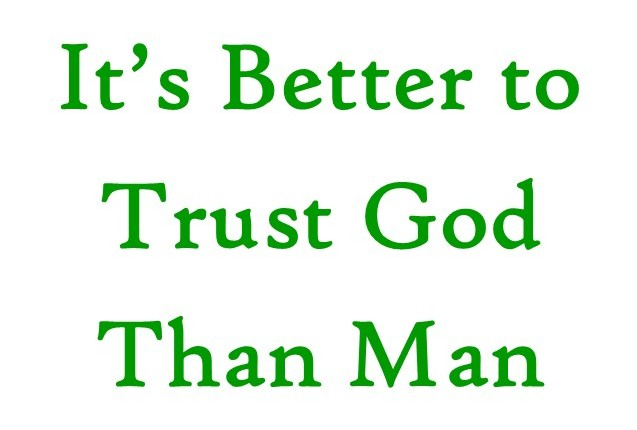 It's Far Better to Trust God than Man