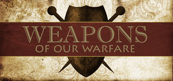 The Weapons of ourWarfare