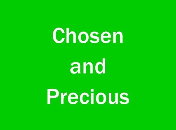 Chosen and Precious