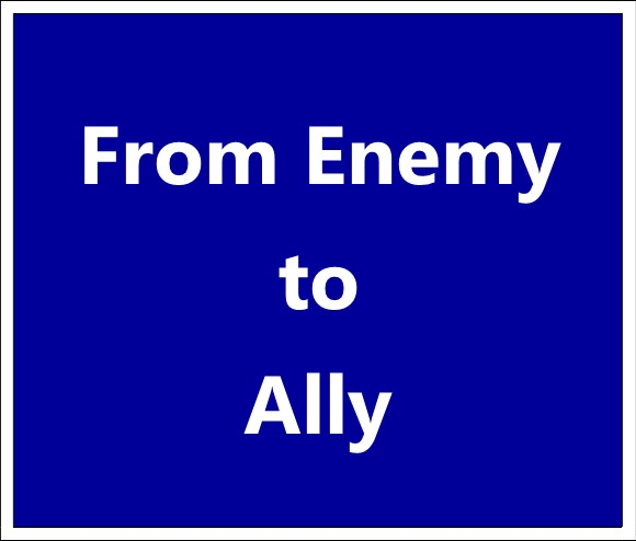 From Enemy to Ally