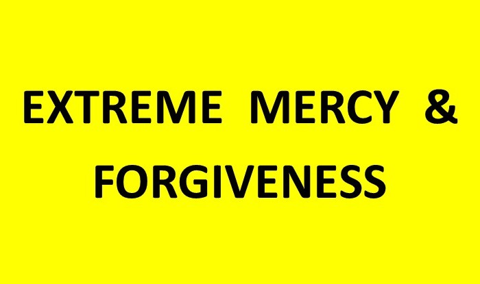 Extreme Mercy &Forgiveness