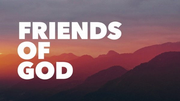 We Are Friends of God