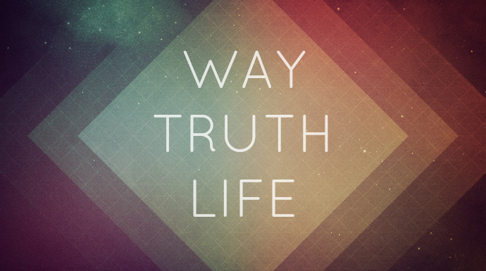 The Way, the Truth & the Life