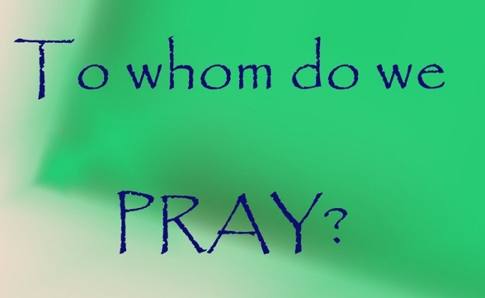To Whom Should We Pray?