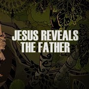 Jesus Reveals the Father