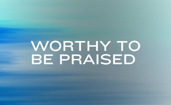 Worthy to BePraised
